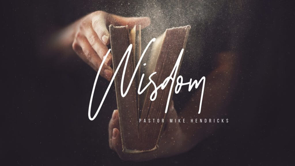Wisdom Series by Pastor Mike Hendricks
