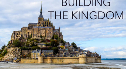 Building the Kingdom Part 2