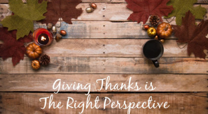 Giving Thanks is the Right Perspective
