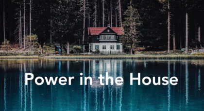 Power in the House Part 1