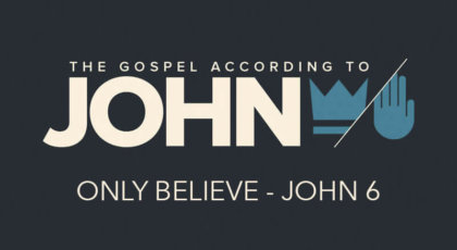 Only Believe – John 6