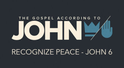 Recognize Peace – John 6