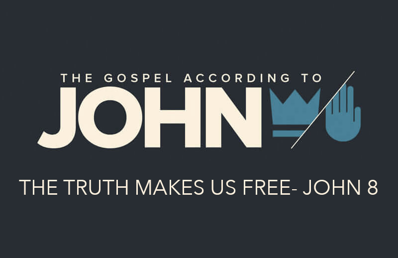 The Truth Makes Us Free - John 8