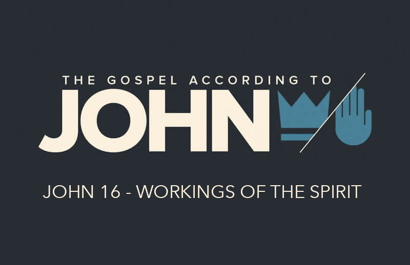 John 16 - Workings of the Spirit