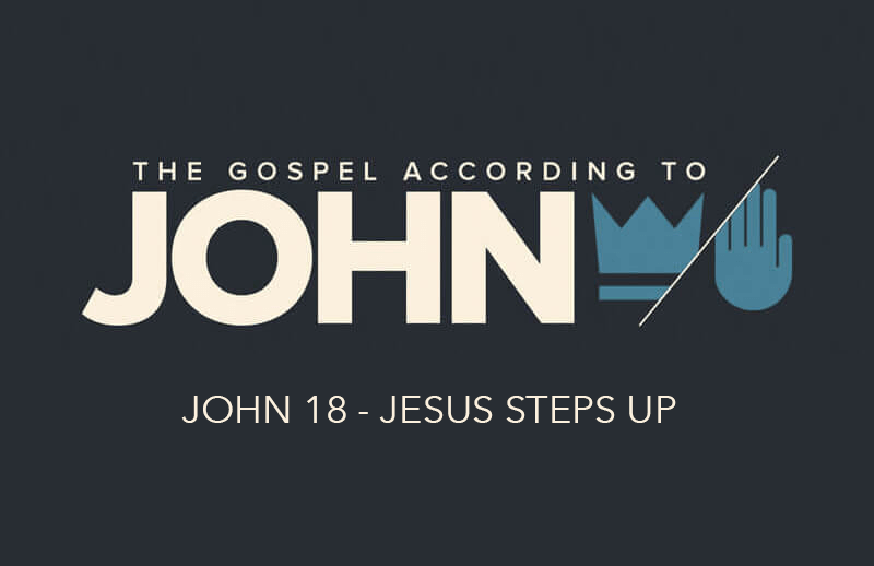 John 18 - Jesus Steps Up
